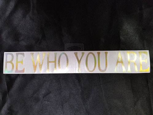 Be Who You Are Sticker- 11.5""