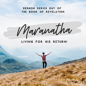 Sermon Series - Maranatha - Living For H