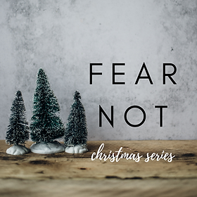Sermon Series - Fear Not.png