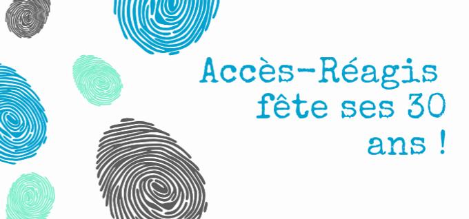 Accès-Réagis fête ses 30 ans !