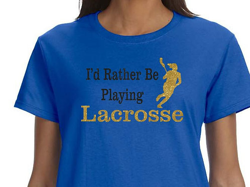 I'd Rather Be Playing Lacrosse Womens or Girls Tee with 2 Color Glitter
