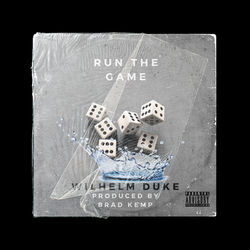 Run The Game - Wilhelm Duke Produced by Brad Kemp