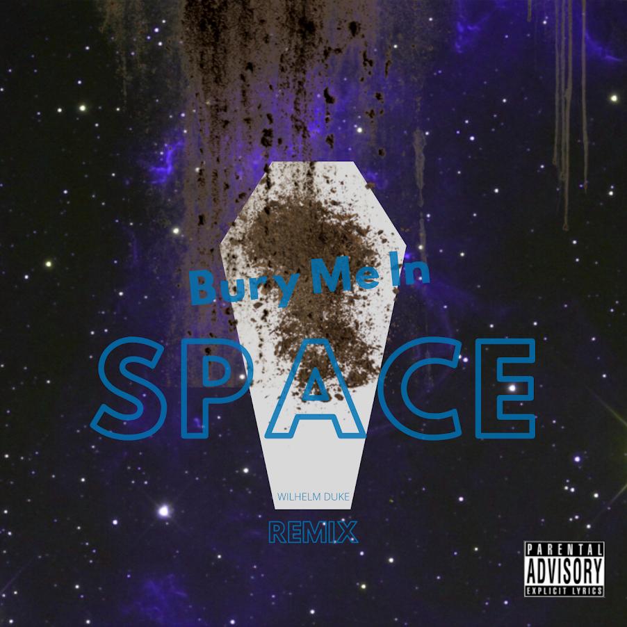 Bury Me In Space - Wilhelm Duke