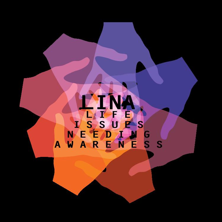 LINA [ Life Issues Needing Awareness]