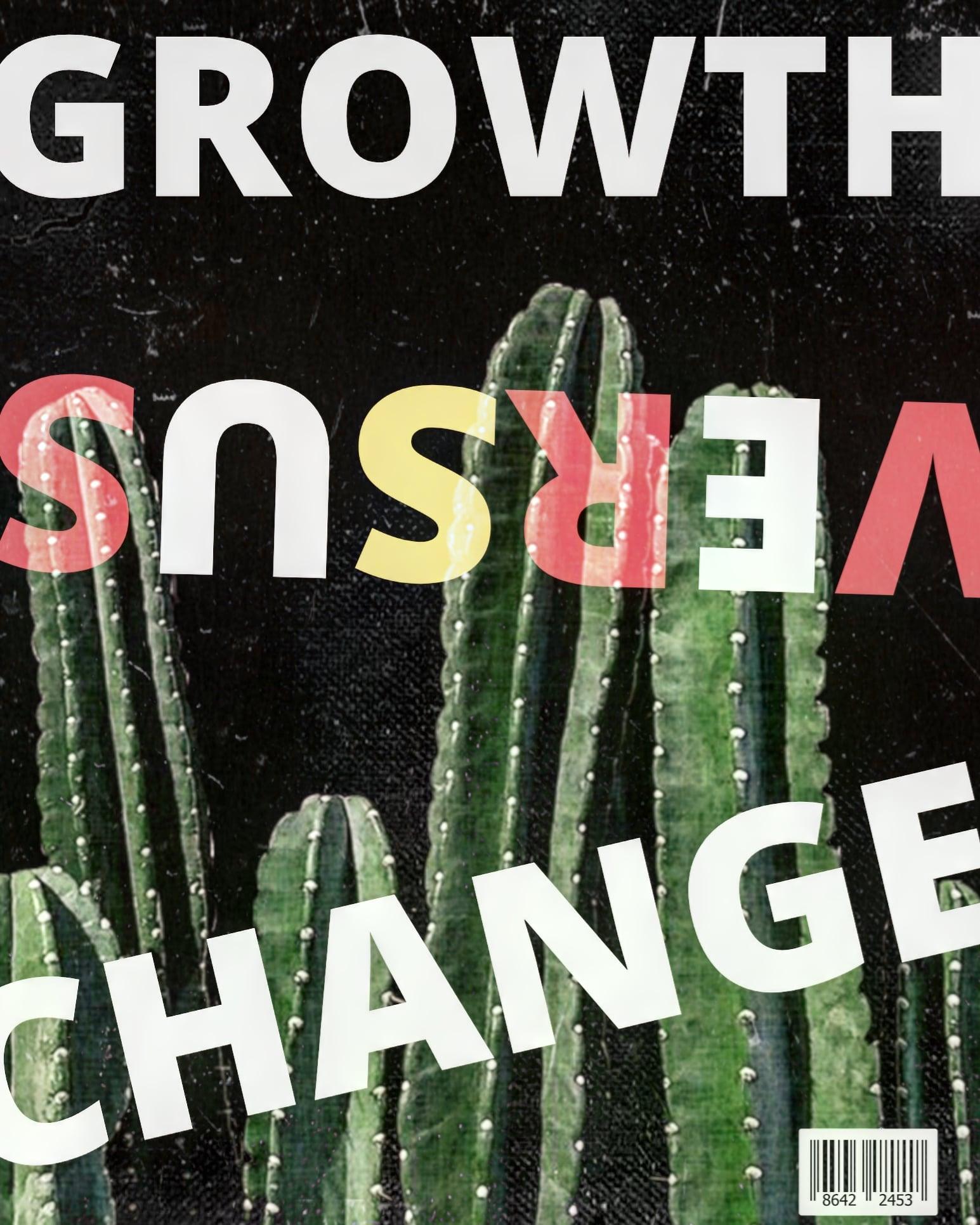 Growth vs. Change