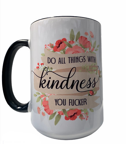 Do All Things With Kindness You F*cker