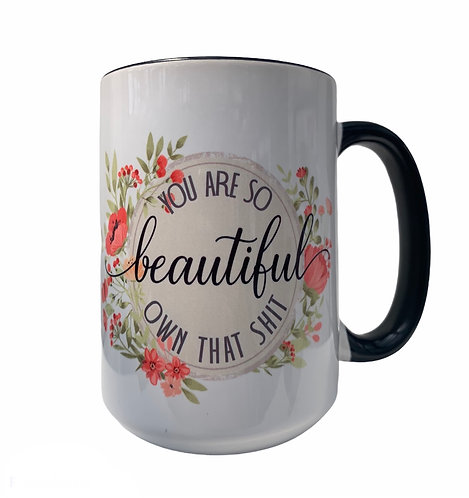 You Are So Beautiful Own That Sh*t Mug