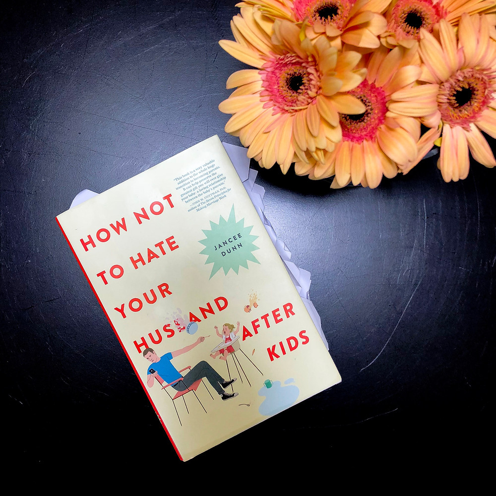 How not to hate your husband by Jancee Dunn