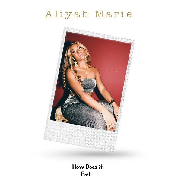How Does It Feel - Aliyah Marie - Single