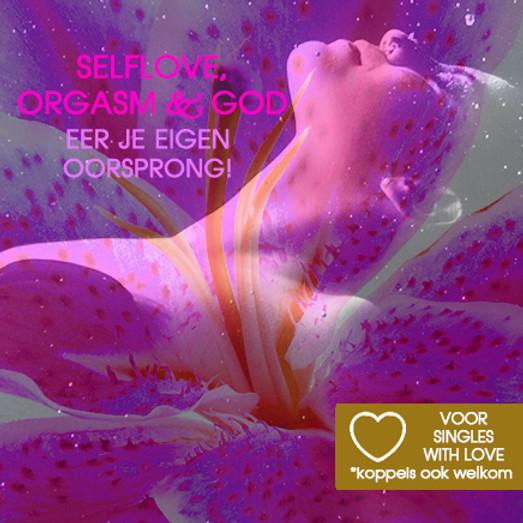 Voor Singles (Stellen Welkom)   Selflove, Orgasm & God!   Zaterdag 11 sept   Incl. lunch
