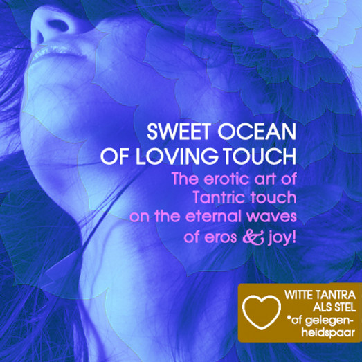 Sweet Ocean of Loving Touch & Tantra Massage | Tantra Weekend Koppels Incl diner, ontbijt, lunch | 02 + 03 juli 2022