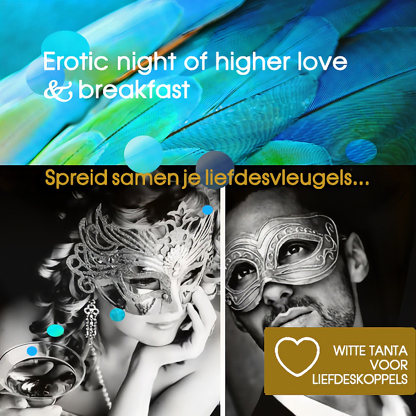 Night of Higher Love | Erotisch Uitgaan Liefdeskoppels & Ontbijt | Witte Tantra | Zat avond 25 + zon ochtend 26 sept