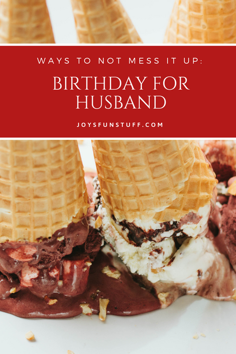 Birthday for Husband: Ways to NOT Mess It Up