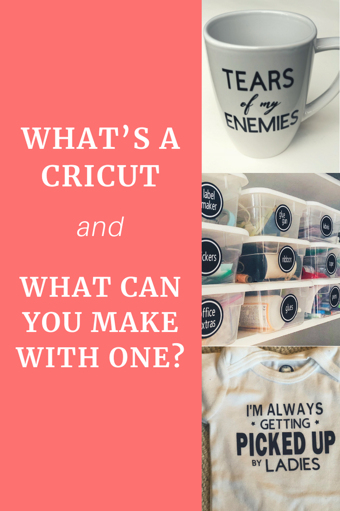 What's a Cricut, What Can You Make, and How Did I Ever Live Without One?