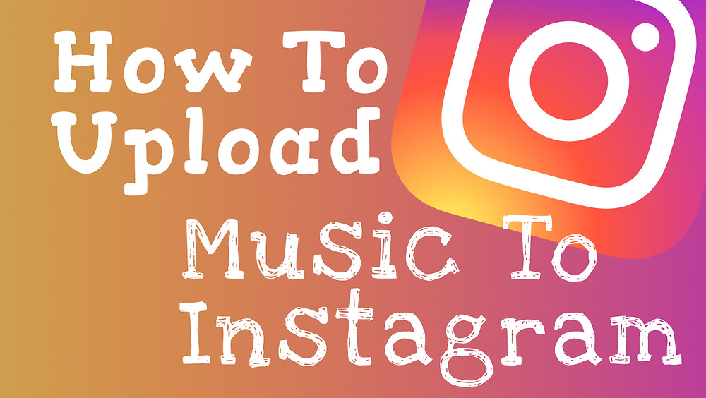 How To Upload Music To Instagram