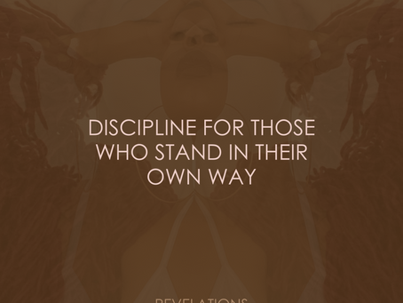 DISCIPLINE FOR THOSE WHO STAND IN THEIR OWN WAY
