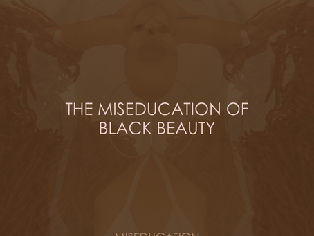 THE MISEDUCATION OF BLACK BEAUTY