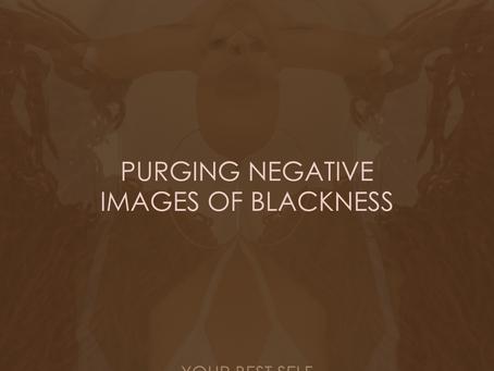 PURGING NEGATIVE IMAGES OF BLACKNESS