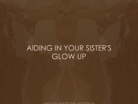 AIDING IN YOUR SISTER'S GLOW UP