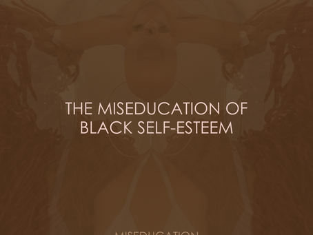 THE MISEDUCATION OF BLACK SELF-ESTEEM