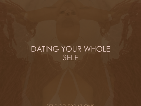 DATING YOUR WHOLE SELF