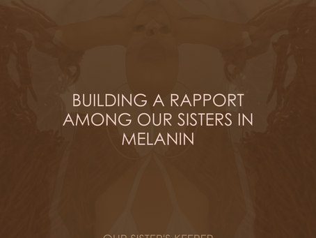 BUILDING A RAPPORT AMONG OUR SISTERS IN MELANIN