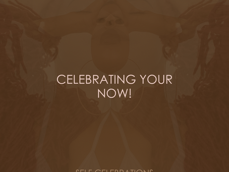 CELEBRATING YOUR NOW!