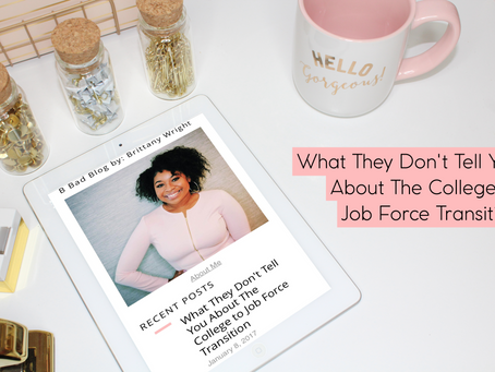 WHAT THEY DON'T TELL YOU ABOUT THE COLLEGE TO JOB FORCE TRANSITION