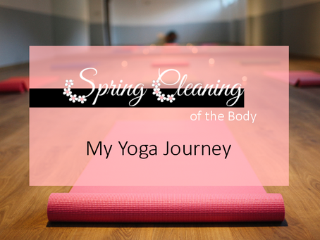 SPRING CLEANING OF THE BODY: MY YOGA JOURNEY