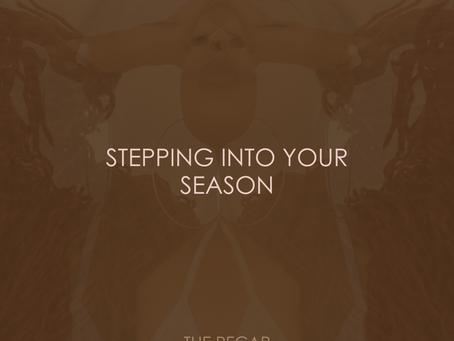 STEPPING INTO YOUR SEASON, THE RECAP