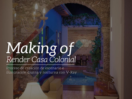 "MAKING OF: ""RENDER 3D FOTORREALISTA"" DE CASA COLONIAL"