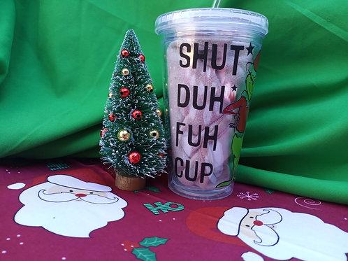 SHUT DUH FUH CUP