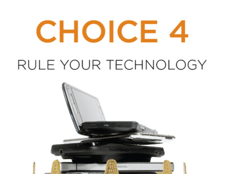 Choice 4: Rule Your Technology,Don't Let It Rule You Part 2