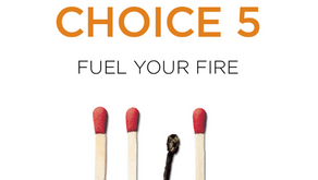 Choice 5: Fuel Your Fire, Don't Burn Out
