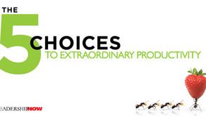 The 5 Choices to Extraordinary Productivity