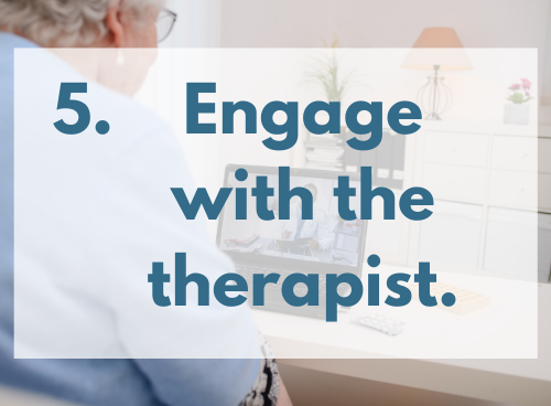 """Stay engaged during your virtual physical therapy appointment. Photo shows an older woman looking at a laptop computer screen. It appears her doctor is on the other side. The words """"5. Engage with the therapist."""" in dark blue are superimposed on the image."""