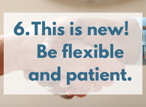 """Virtual PT may be new for you! Photo shows joined hands shaking. Words in dark blue superimposed over the image read """"6. This is new! Be flexible and patient."""""""