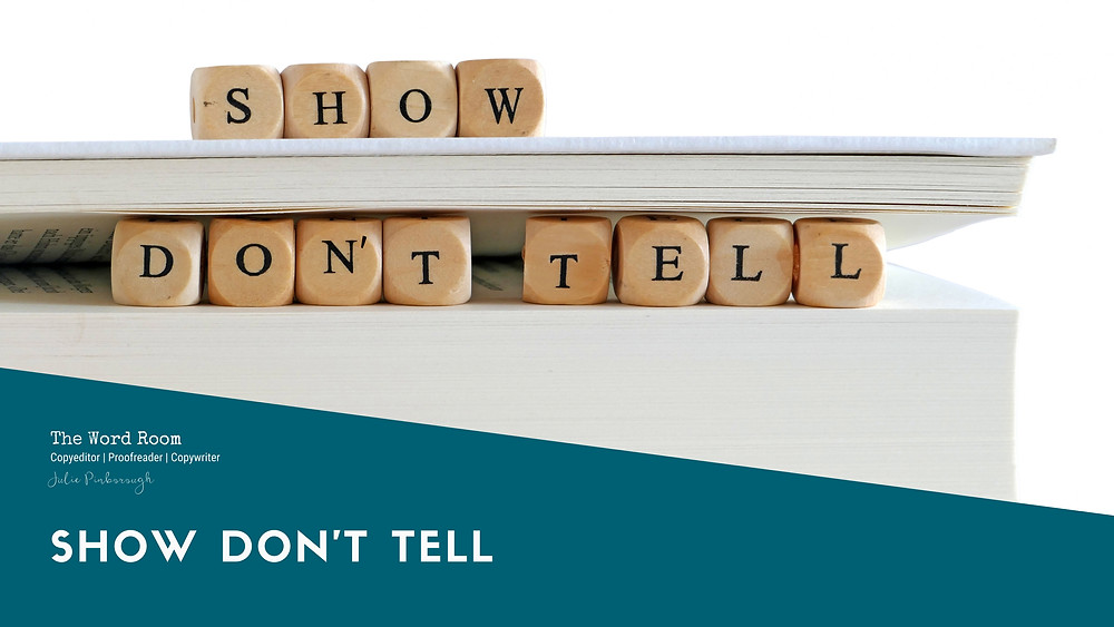 Show, Don't Tell Julie Pinborough London Copyeditor and Proofreader