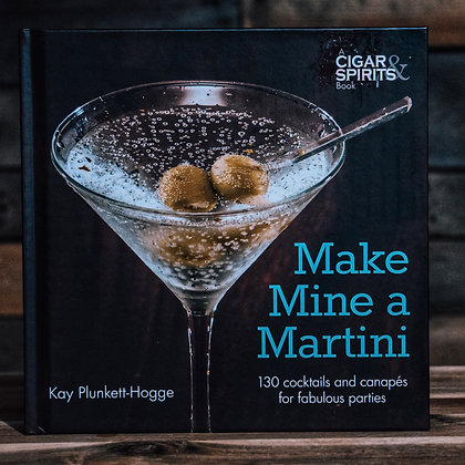 Make Mine a Martini: 130 Cocktails for Fabulous Parties (Cigar & Spirits)