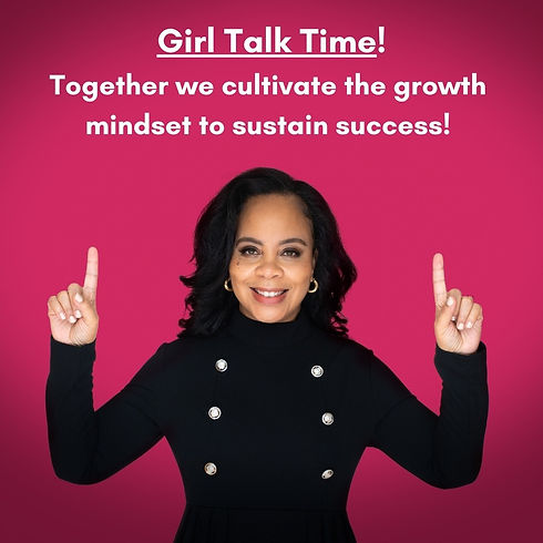 Girl Talk Time! Together we cultivate th