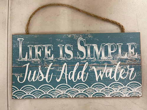 Life is Simple Add Water Sign
