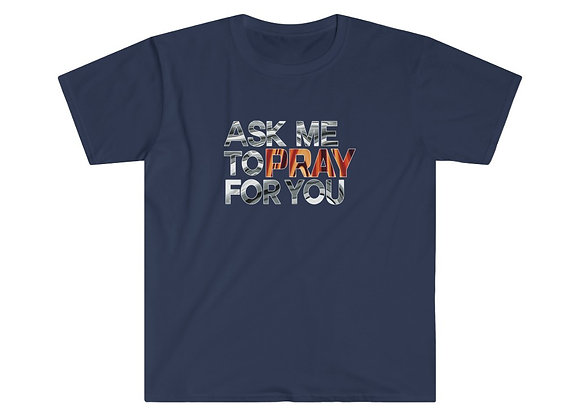 Ask me to Pray Softstyle T-Shirt