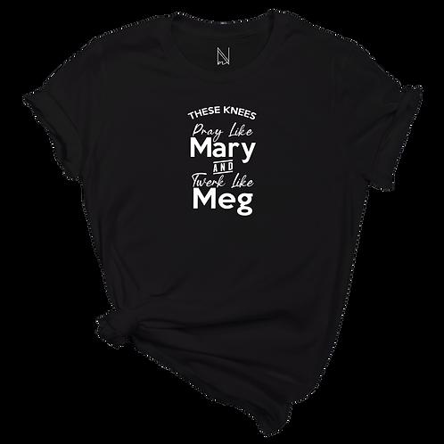 I got them Meg Knees, But I Pray Too
