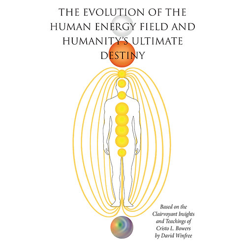 The Evolution of the Human Energy Field and Humanity's Ultimate Destiny eBook