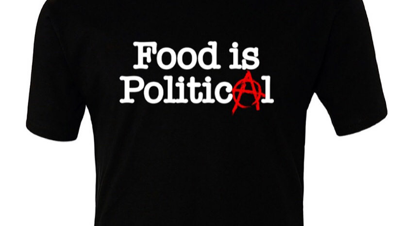 """""""Food is Political"""" T-shirt"""