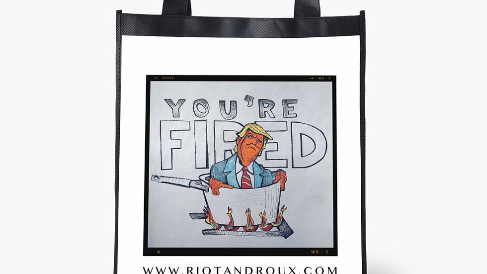 """""""You're Fired"""" Reusable Grocery Bag"""