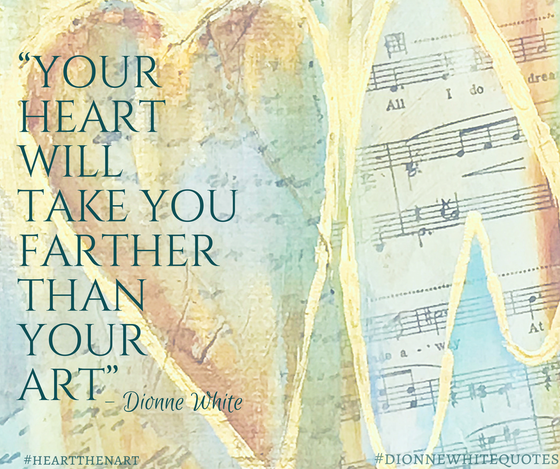 """Your heart will take you farther than your art"""