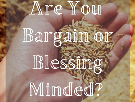 Are You Bargain or Blessing Minded?