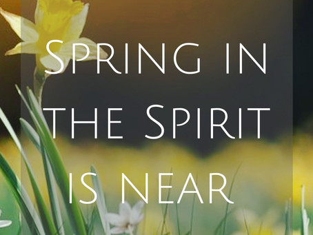 Spring in the Spirit is near