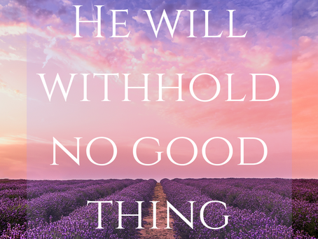 HE WILL WITHHOLD NO GOOD THING